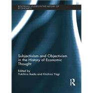 Subjectivism and Objectivism in the History of Economic Thought by Yagi; Kiichiro, 9780415705226
