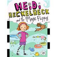 Heidi Heckelbeck and the Magic Puppy by Coven, Wanda; Burris, Priscilla, 9781481495226