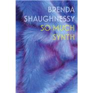 So Much Synth by Shaughnessy, Brenda, 9781556595226