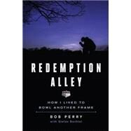 Redemption Alley How I Lived to Bowl Another Frame by Perry (Purzycki), Bob; Bechtel, Stefan, 9781623365226