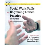 Social Work Skills for Beginning Direct Practice Text, Workbook, and Interactive Web Based Case Studies by Cummins, Linda K.; Sevel, Judith A.; Pedrick, Laura, 9780205055227