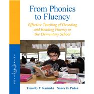 From Phonics to Fluency Effective Teaching of Decoding and Reading Fluency in the Elementary School by Rasinski, Timothy V.; Padak, Nancy D., 9780132855228