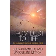 From Dust to Life: The Origin and Evolution of Our Solar System by Chambers, John; Mitton, Jacqueline, 9780691145228