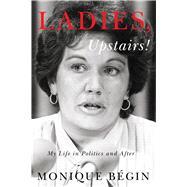 Ladies, Upstairs! by Bégin, Monique, 9780773555228