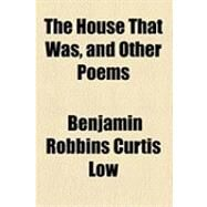 The House That Was, and Other Poems by Low, Benjamin Robbins Curtis, 9781154605228