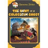 The Hunt for the Colosseum Ghost (Geronimo Stilton Special Edition) by Stilton, Geronimo, 9781338215229