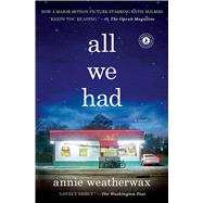 All We Had A Novel by Weatherwax, Annie, 9781476755229