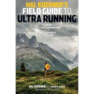 Hal Koerner's Field Guide to Ultrarunning: Training for an Ultramarathon, from 50k to 100 Miles and Beyond by Koerner, Hal; Chase, Adam W. (CON); Jurek, Scott, 9781937715229