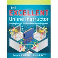The Excellent Online Instructor Strategies for Professional Development by Palloff, Rena M.; Pratt, Keith, 9780470635230