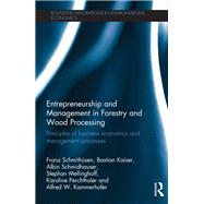 Entrepreneurship and Management in Forestry and Wood Processing: Principles of Business Economics and Management Processes by Schmithnsen; Franz, 9781138675230