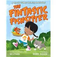 The Fintastic Fishsitter A Big Fat Zombie Goldfish Adventure by O'hara, Mo; Jagucki, Marek, 9781250065230