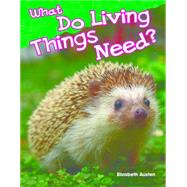 What Do Living Things Need? by Austen, Elizabeth, 9781480745230