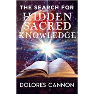 The Search for Hidden Sacred Knowledge by Cannon, Dolores, 9781940265230