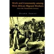 Work and Community Among West African Migrant Workers Since the Nineteenth Century by Frost, Diane, 9780853235231