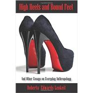 High Heels and Bound Feet: And Other Essays on Everyday Anthropology by Lenkeit, Roberta Edwards, 9781478615231