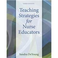 Teaching Strategies for Nurse Educators, 3/e by DEYOUNG, 9780133565232