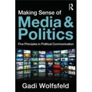 Making Sense of Media and Politics: Five Principles in Political Communication by Wolfsfeld; Gadi, 9780415885232