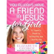 You Always Have a Friend in Jesus for Girls by George, Elizabeth, 9780736955232