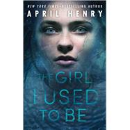 The Girl I Used to Be by Henry, April, 9781250115232