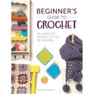 Beginner's Guide to Crochet: 20 Crochet Projects for Beginners by Shrimpton, Sarah, 9781446305232