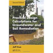 Practical Design Calculations for Groundwater and Soil Remediation, Second Edition by Kuo; Jeff, 9781466585232