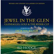 Jewel in the Glen: Gleneagles, Golf & the Ryder Cup by Hodge, Ed; Nicklaus, Jack, 9781909715233