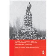 Georgia after Stalin: Nationalism and Soviet Power by Blauvelt; Timothy, 9781138945234