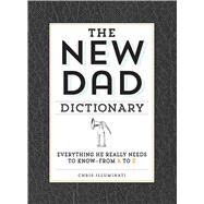 The New Dad Dictionary: Everything He Really Needs to Know--From A to Z by Illuminati, Chris, 9781440585234