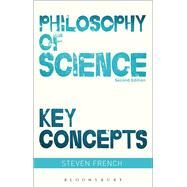 Philosophy of Science: Key Concepts by French, Steven, 9781474245234