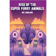 Rise of the Super Furry Animals by Rawlins, Ric, 9780008105235