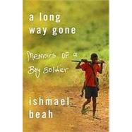 A Long Way Gone Memoirs of a Boy Soldier by Beah, Ishmael, 9780374105235