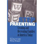 Stepparenting: Creating and Recreating Families in America Today by Cath; Stanley H., 9781138005235