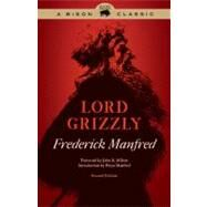 Lord Grizzly by Manfred, Frederick; Milton, John R.; Manfred, Freya, 9780803235236