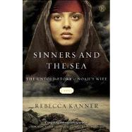 Sinners and the Sea : The Untold Story of Noah's Wife by Kanner, Rebecca, 9781451695236