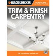 Trim and Finish Carpentry : Tips and Techniques from the Pros by Creative Publishing, 9781589235236