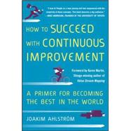 How to Succeed with Continuous Improvement: A Primer for Becoming the Best in the World by Ahlstrom, Joakim, 9780071835237