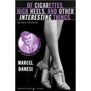 Of Cigarettes, High Heels, and Other Interesting Things, Second Edition An Introduction to Semiotics by Danesi, Marcel, 9780230605237