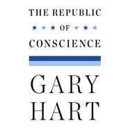 The Republic of Conscience by Hart, Gary, 9780399175237
