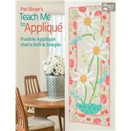 Pat Sloan's Teach Me to Applique: Fusible Appliqué That's Soft and Simple by Sloan, Pat, 9781604685237