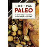 Sheet Pan Paleo 200 One-Tray Recipes for Quick Prepping, Easy Roasting and Hassle-free Clean Up by Ellgen, Pamela, 9781612435237