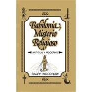 Babilonia, Misterio Religioso: Antiguo Y Moderno by Woodrow, Ralph, 9788482675237