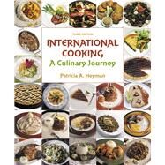 International Cooking A Culinary Journey by Heyman, Patricia A., 9780133815238