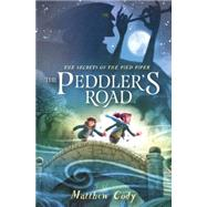 The Secrets of the Pied Piper 1: The Peddler's Road by Cody, Matthew, 9780385755238