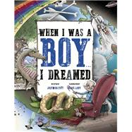 When I Was a Boy... I Dreamed by Baker, Margaret; Ludy, Mark; Matott, Justin, 9780991635238