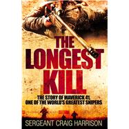 The Longest Kill The Story of Maverick 41, One of the World's Greatest Snipers by Harrison, Craig, 9781250085238