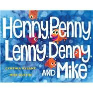 Henny, Penny, Lenny, Denny, and Mike by Rylant, Cynthia; Austin, Mike, 9781481445238