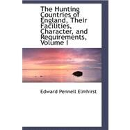The Hunting Countries of England, Their Facilities, Character, and Requirements by Elmhirst, Edward Pennell, 9780559225239