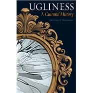 Ugliness: A Cultural History by Henderson, Gretchen E., 9781780235240