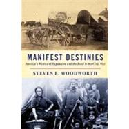 Manifest Destinies by Woodworth, Steven E., 9780307265241
