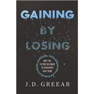 Gaining by Losing by Greear, J. D., 9780310515241